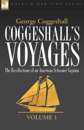 Coggeshall's Voyages: The Recollections of an American Schooner Captain-Volume 1 (Naval & Maritime)