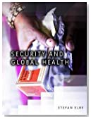 Security and Global Health : Toward the Medicalization of Insecurity (Hardcover)--by Stefan Elbe [2010 Edition]