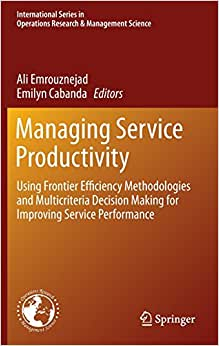 Managing Service Productivity: Using Frontier Efficiency Methodologies And Multicriteria Decision Making For Improving Service Performance ... In Operations Research & Management Science)