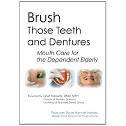 Brush Those Teeth and Dentures: Mouth Care for the Dependent Elderly