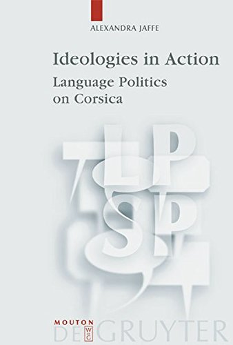 Ideologies in Action: Language Politics on Corsica (Language, Power and Social Process)