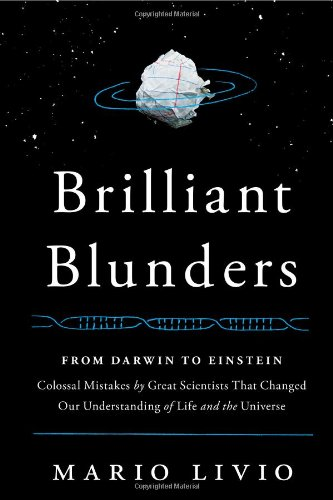 Brilliant Blunders: From Darwin to Einstein - Colossal Mistakes by Great Scientists That Changed…