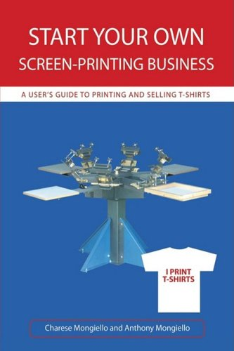 Start Your Own Screen-Printing Business: A User's Guide to Printing and Selling T-shirts (Costumes Starting With N)