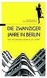 echange, troc Michael Bienert, Elke L. Buchholz - Die Zwanziger Jahre in Berlin