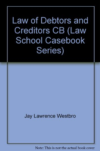 The Law of Debtors and Creditors: Text, Cases, and Problems (Law School Casebook Series)