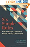 Six Simple Rules: How to Manage Complexity without Getting Complicated