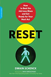 Reset: How to Beat the Job-Loss Blues and Get Ready for Your Next Act [Paperback] — by Dwain Schenck