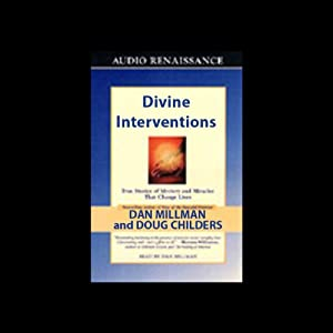 Divine Interventions: True Stories of Mystery and Miracles That Change Lives | [Doug Childers, Dan Millman]