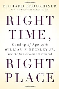 Right Time, Right Place: Coming of Age with William F. Buckley Jr. and the Conservative Movement by Richard Brookhiser