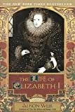 Alison Weir The Life of Elizabeth I