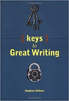Keys to great writing by stephen wilbers