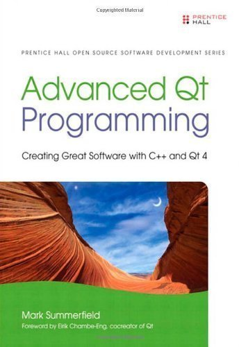 Advanced Qt Programming: Creating Great Software With C++ And Qt 4 (Prentice Hall Open Source Software Development) 1St (First) Edition By Summerfield, Mark Published By Prentice Hall (2010)
