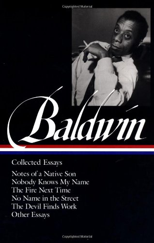 James Baldwin : Collected Essays : Notes of a Native Son / Nobody Knows My Name / The Fire Next T…