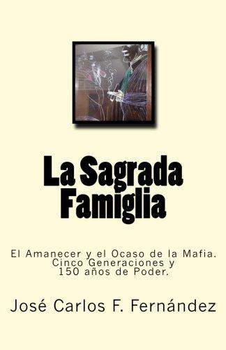 La Sagrada Famiglia: El Amanecer y el Ocaso de la Mafia. Cinco Generaciones y 150 años de Poder.