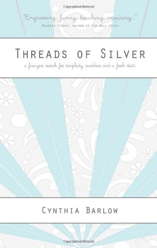 Threads of Silver: A Five-Year Search for Simplicity, Sunshine and a Fresh Start