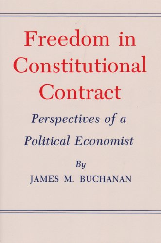 Freedom in Constitutional Contract: Perspectives of a Political Economist (Texas A&M University Economics Series)