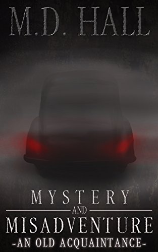 Mystery and Misadventure – An Old Acquaintance by M.D. Hall