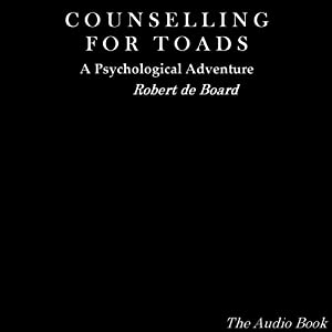 Counselling for Toads: A Psychological Adventure | [Robert de Board]
