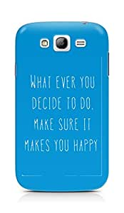 AMEZ whatever you decide to do it happy Back Cover For Samsung Galaxy Grand i9082