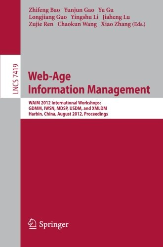 Web Age Information Management WAIM 2012 International Workshops GDMM 2012 IWSN 2012 MDSP 2012 USDM 2012 and XMLDM 2012 Harbin China August Applications incl Internet Web and HCI