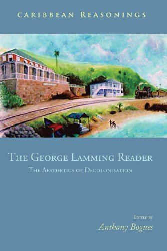 Caribbean Reasonings - The George Lamming Reader: The Aesthetics of Decolonisation