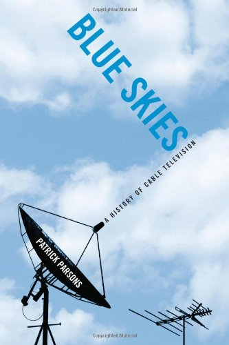 Blue Skies: A History of Cable Television