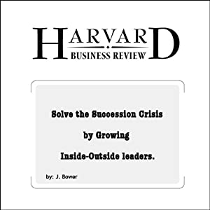 Solve the Succession Crisis by Growing Inside-Outside Leaders (Harvard Business Review) Periodical