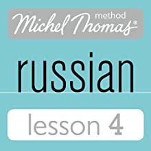 Michel Thomas Beginner Russian, Lesson 4 Speech by Natasha Bershadski Narrated by Natasha Bershadski