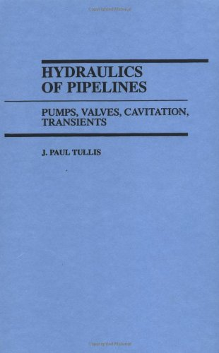 Hydraulics of Pipelines: Pumps, Valves, Cavitation, Transients