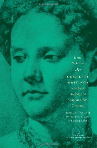 Margaret L. King (Translator), Diana Robin (Translator) Isotta Nogarola - Complete Writings: Letterbook, Dialogue on Adam and Eve, Orations