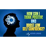How Can I Think Positive and Boost Low Self Confidence?: Transform Negative Thoughts and Self Talk Using the Power of Positive Thinking, Positive Affirmations and Understanding Why We Make Mistakesby Heather Jenkins