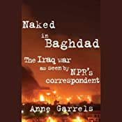 Naked in Baghdad: The Iraq War as Seen by National Public Radio's Correspondent | [Anne Garrels]