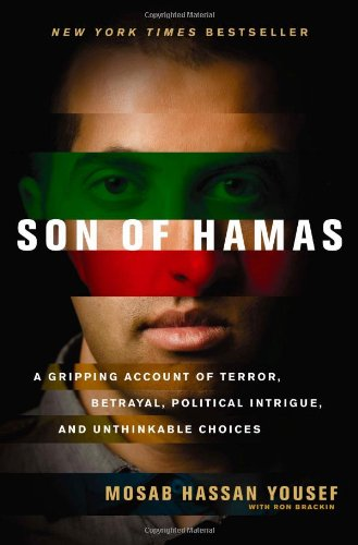 Son of Hamas: A Gripping Account of Terror, Betrayal, Political Intrigue, and Unthinkable Choices: Mosab Hassan Yousef, Ron Brackin: 9781414333076: Amazon.com: Books