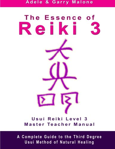 The Essence of Reiki 3: Usui Reiki Level 3 Master Teacher Manual (Volume 3)