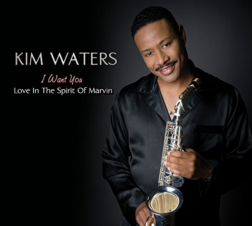 Kim Waters - I Want You Love in the Spirit of Marvin Gaye - Zortam Music