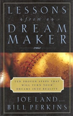 LESSONS FROM A DREAM MAKER (TEN PROVEN STEPS THAT WILL TURN YOUR DREAMS INTO REA
