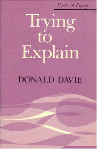 Trying to Explain (Poets on Poetry), Donald Davie