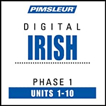 Irish Phase 1, Units 1-10: Learn to Speak and Understand Irish (Gaelic) with Pimsleur Language Programs  by Pimsleur Narrated by uncredited