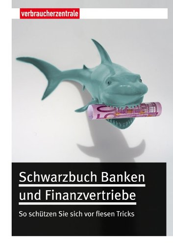 Schwarzbuch Banken und Finanzvertriebe: So sch&#252;tzen Sie sich vor fiesen Tricks, Buch