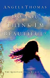 Do You Think I'm Beautiful?: The Question Every Woman Asks (English Edition)