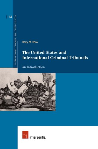 The United States and International Criminal Tribunals: An Introduction (Supranational Criminal Law: Capita Selecta)