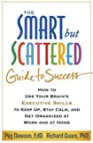 img - for The Smart but Scattered Guide to Success: How to Use Your Brain's Executive Skills to Keep Up, Stay Calm, and Get Organized at Work and at Home book / textbook / text book