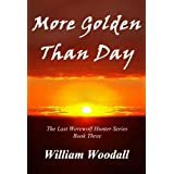 More Golden Than Day (The Last Werewolf Hunter Series Book 3)by William Woodall