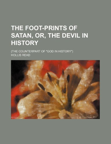 The Foot-Prints of Satan, Or, the Devil in History; (The Counterpart of