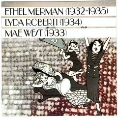 Ethel Merman (1932-1935) Lyda Roberti (1934) Mae West (1933) by Ethel Merman,&#32;Lyda Roberti and Mae West