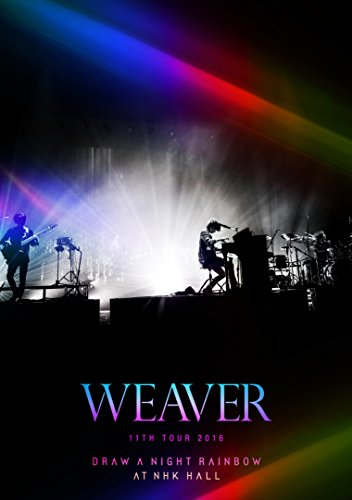 WEAVER 11th TOUR 2016 「Draw a Night Rainbow」 at NHK HALL [DVD]