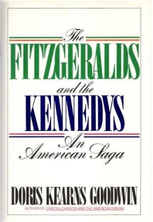 The Fitzgeralds and the Kennedys : An American Saga, Goodwin, Doris Kearns
