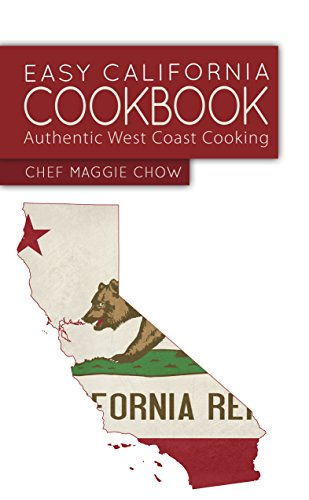 Easy California Cookbook: Authentic West Coat Cooking (California Cookbook, California Cooking, California Recipes, California Style Book 1) by Chef Maggie Chow