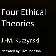 Four Ethical Theories Audiobook by John-Michael Kuczynski Narrated by Clive Johnson