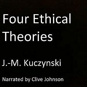 Four Ethical Theories Hörbuch von John-Michael Kuczynski Gesprochen von: Clive Johnson